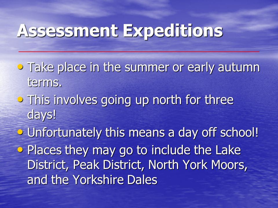 Assessment Expeditions Take place in the summer or early autumn terms.