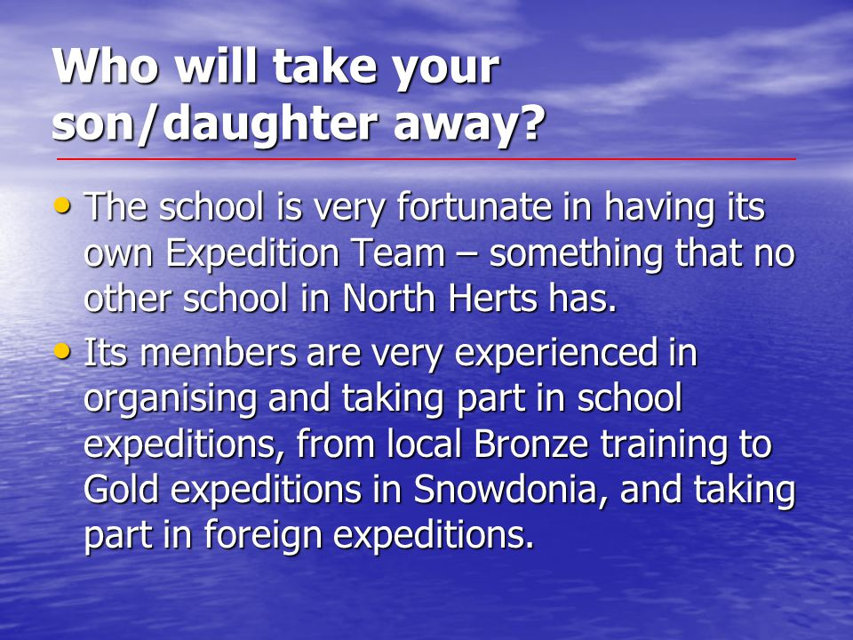 Who will take your son/daughter away? The school is very fortunate in having its own Expedition Team – something that no other school in North Herts h