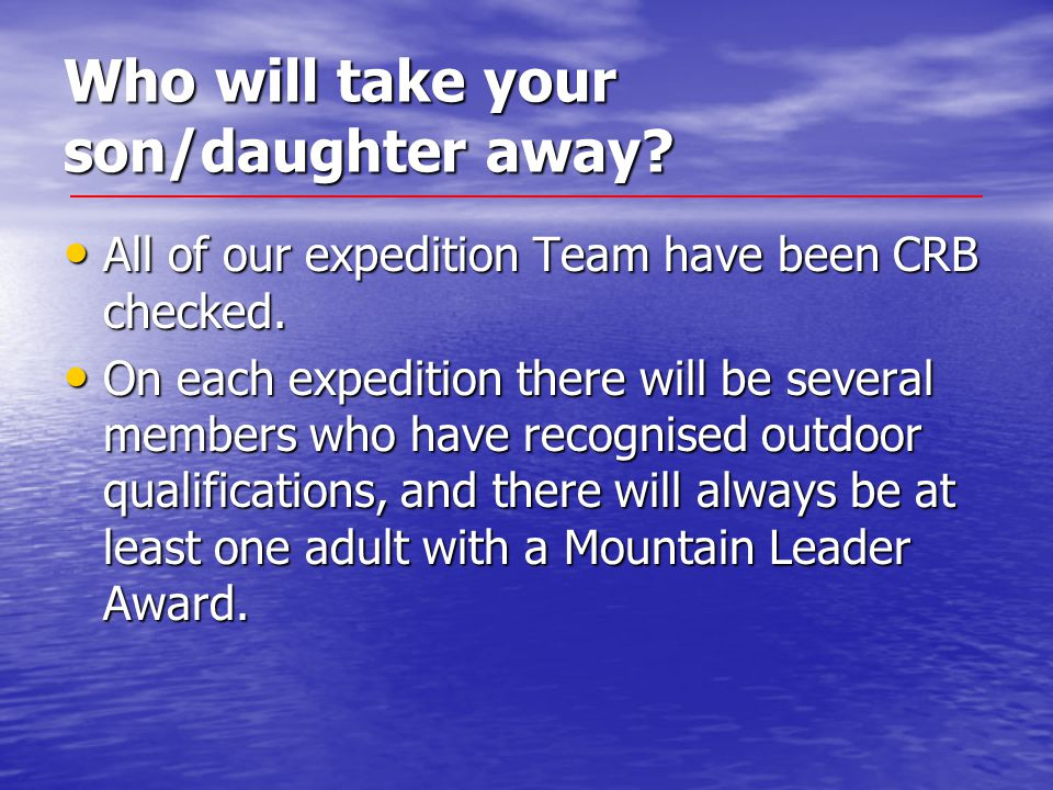 Who will take your son/daughter away? All of our expedition Team have been CRB checked. All of our expedition Team have been CRB checked. On each expe