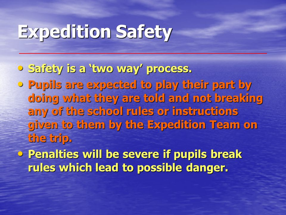 Expedition Safety Safety is a 'two way' process. Safety is a 'two way' process.