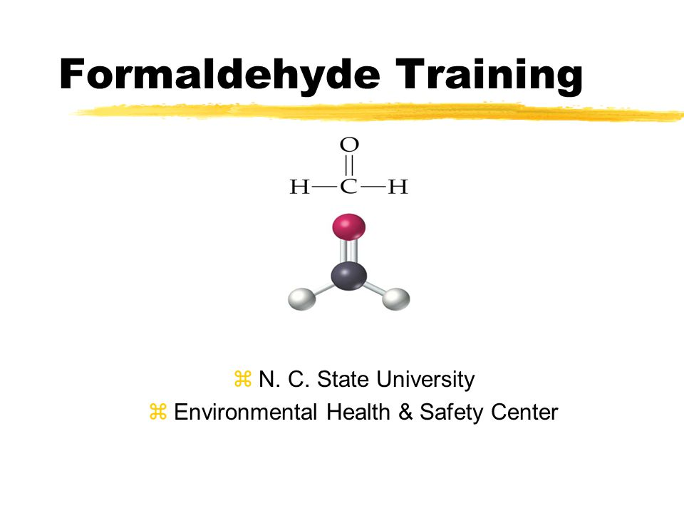 Formaldehyde Training zN. C. State University zEnvironmental Health & Safety Center