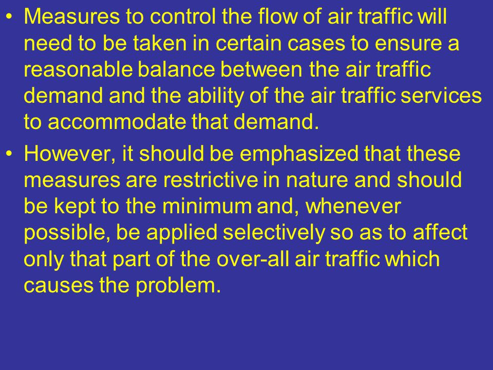 Measures to control the flow of air traffic will need to be taken in certain cases to ensure a reasonable balance between the air traffic demand and t