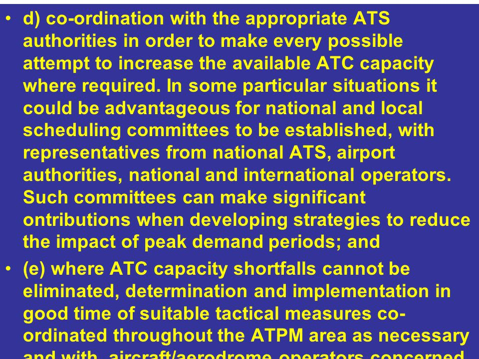 d) co-ordination with the appropriate ATS authorities in order to make every possible attempt to increase the available ATC capacity where required. I