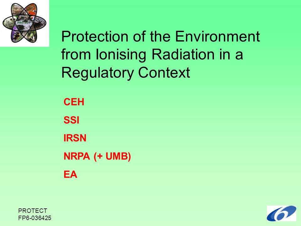 PROTECT FP6-036425 CEH SSI IRSN NRPA (+ UMB) EA Protection of the Environment from Ionising Radiation in a Regulatory Context