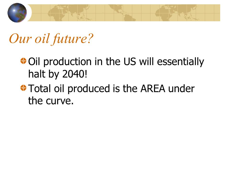 Our oil future. Oil production in the US will essentially halt by 2040.
