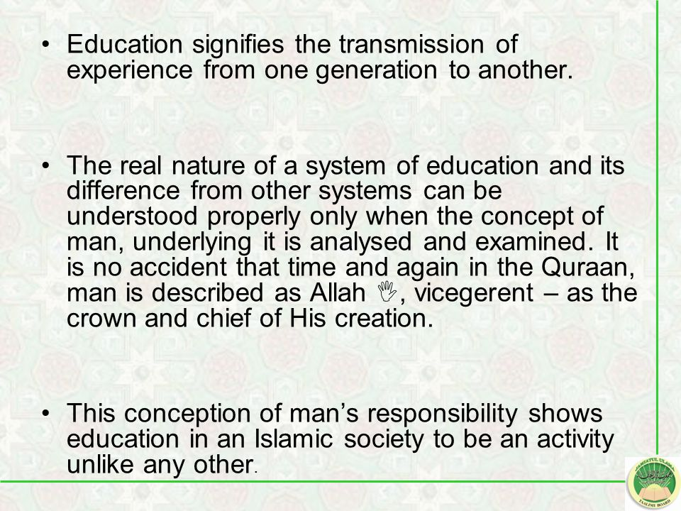 Education signifies the transmission of experience from one generation to another. The real nature of a system of education and its difference from ot