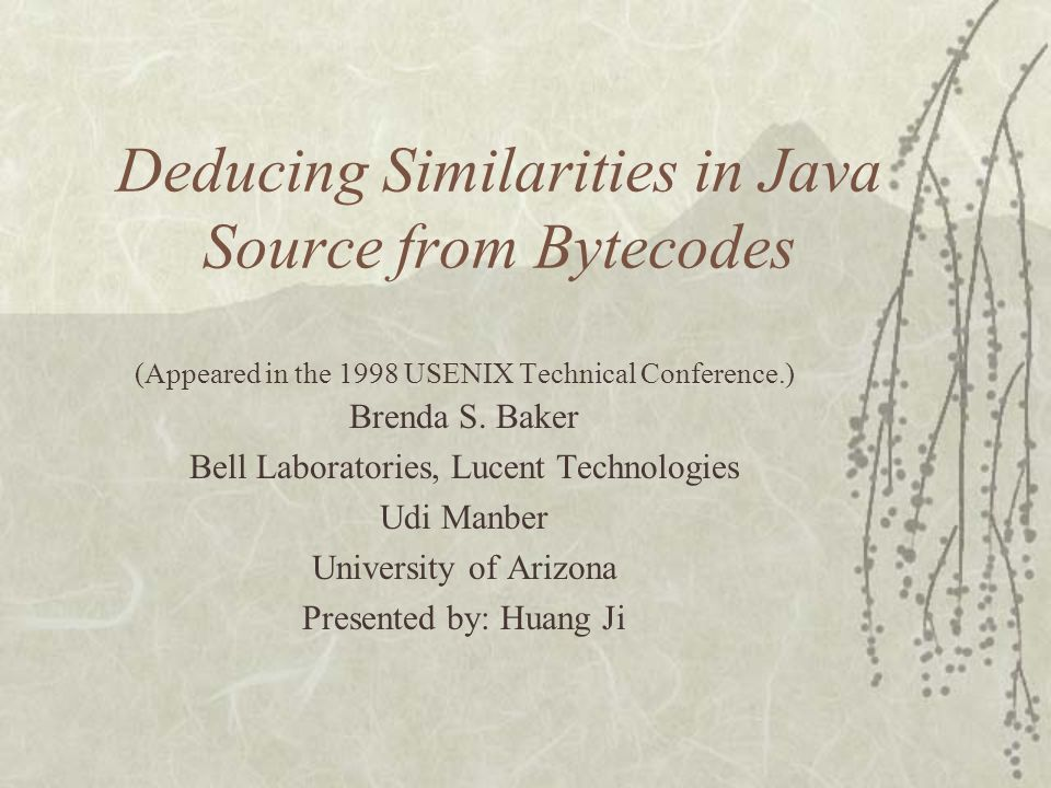 Deducing Similarities in Java Source from Bytecodes (Appeared in the 1998 USENIX Technical Conference.) Brenda S.