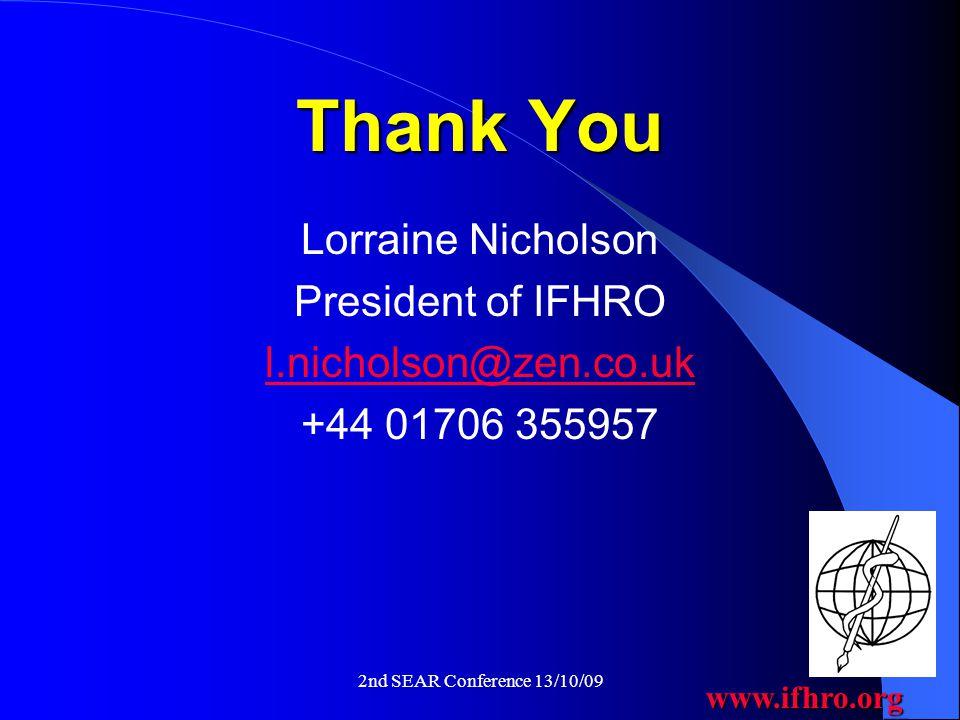 www.ifhro.org 2nd SEAR Conference 13/10/09 Thank You Lorraine Nicholson President of IFHRO l.nicholson@zen.co.uk +44 01706 355957