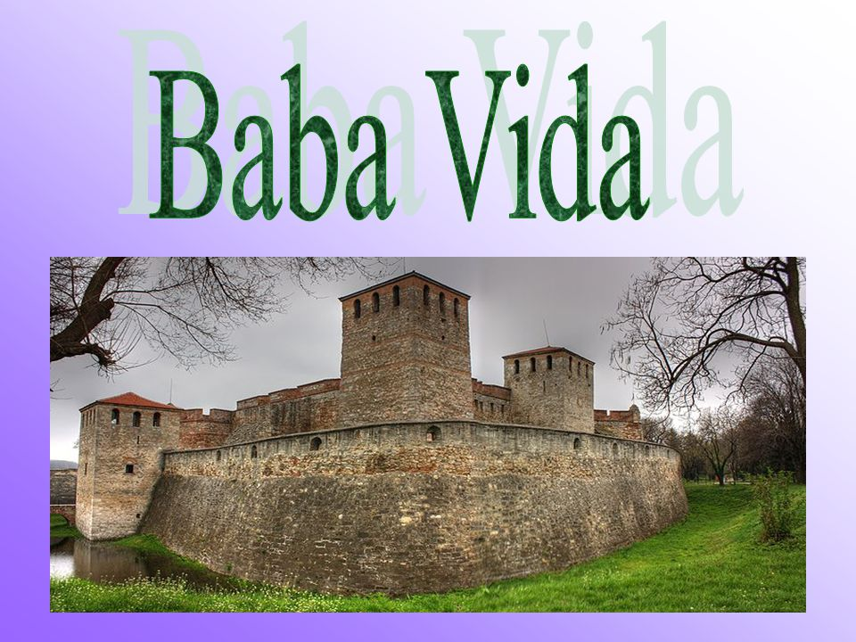 Baba Vida (Bulgarian: Баба Вида) is a medieval fortress in Vidin in northwestern Bulgaria and the town s primary landmark.