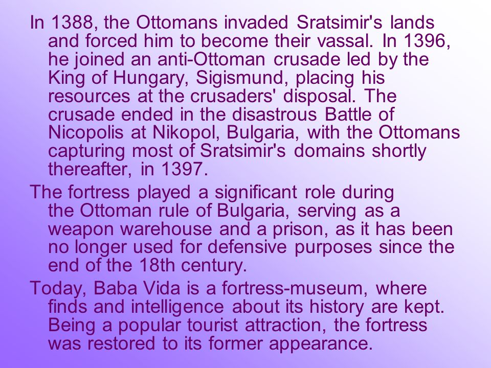 In 1388, the Ottomans invaded Sratsimir s lands and forced him to become their vassal.