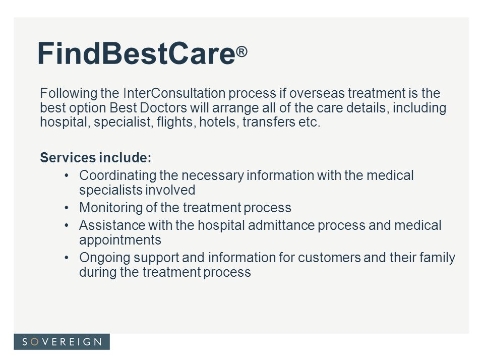 FindBestCare ® Following the InterConsultation process if overseas treatment is the best option Best Doctors will arrange all of the care details, including hospital, specialist, flights, hotels, transfers etc.