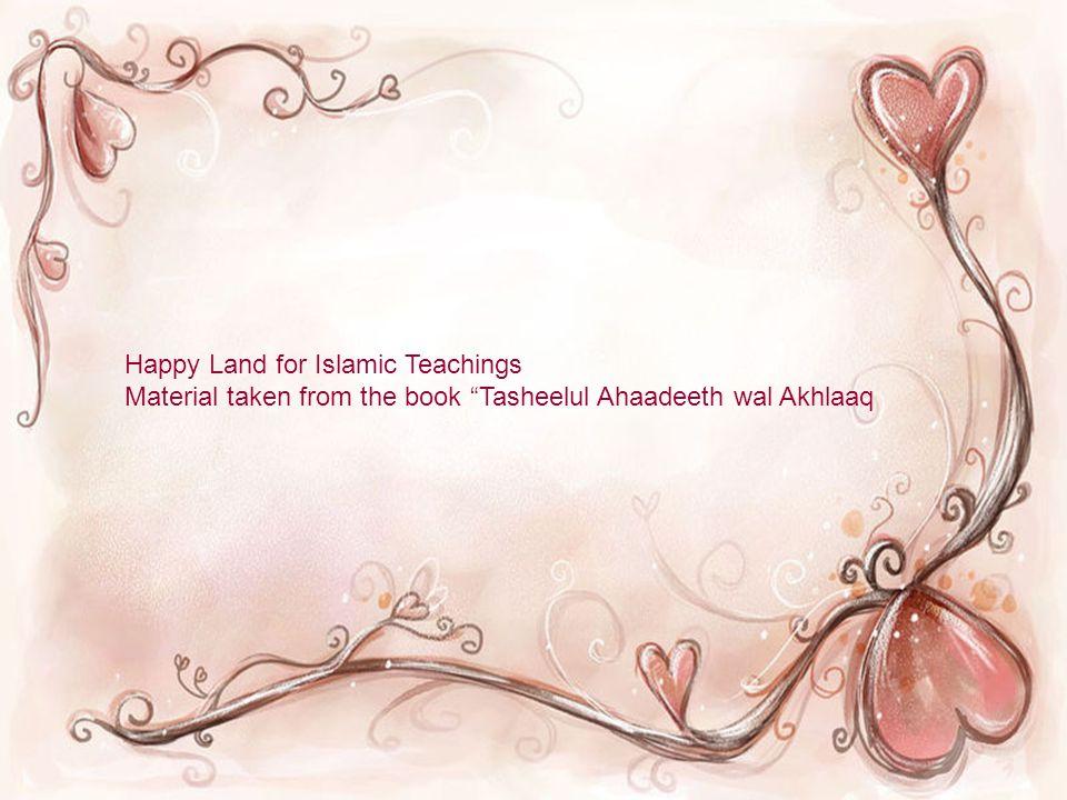 Happy Land for Islamic Teachings Material taken from the book Tasheelul Ahaadeeth wal Akhlaaq