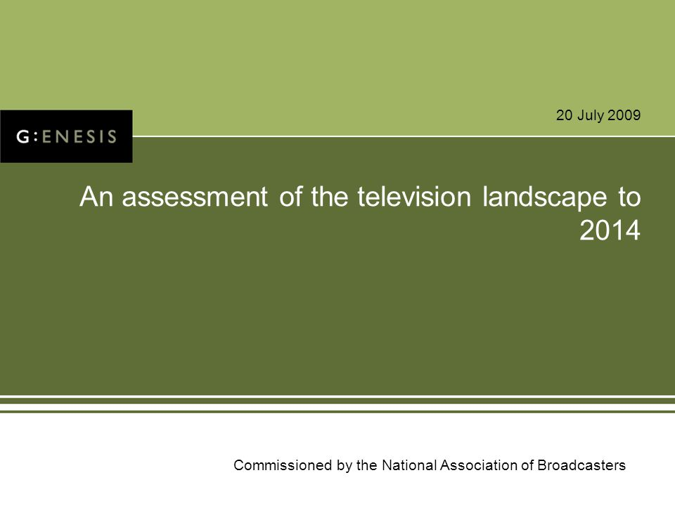 20 July 2009 An assessment of the television landscape to 2014 Commissioned by the National Association of Broadcasters