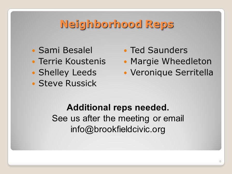 Neighborhood Reps Sami Besalel Terrie Koustenis Shelley Leeds Steve Russick Ted Saunders Margie Wheedleton Veronique Serritella 6 Additional reps needed.