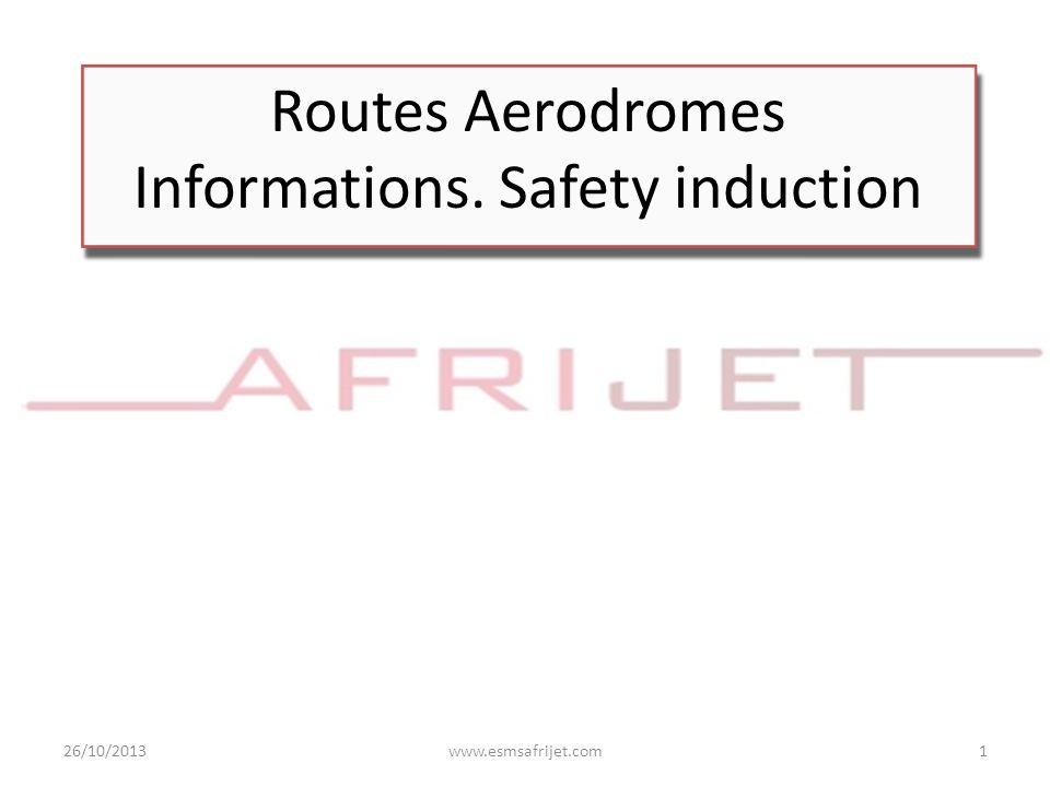 Routes Aerodromes Informations. Safety induction 26/10/2013www.esmsafrijet.com1