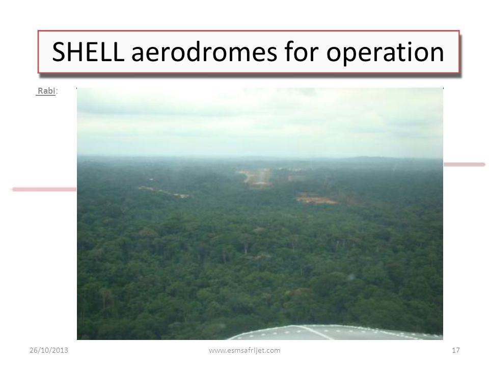 SHELL aerodromes for operation Rabi: 26/10/2013www.esmsafrijet.com17
