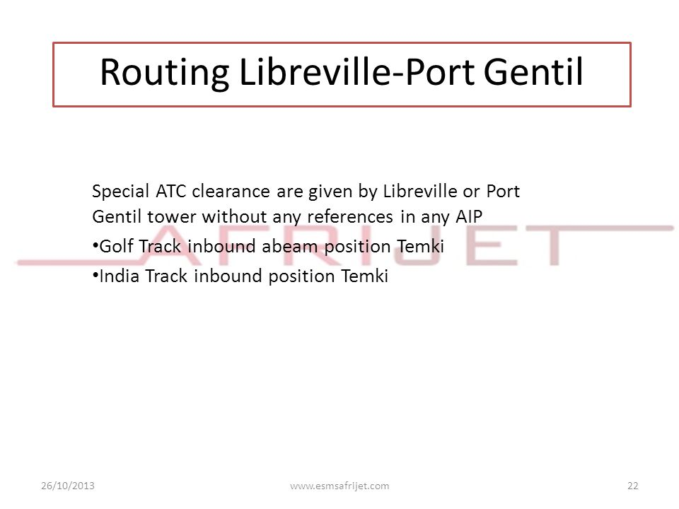 Special ATC clearance are given by Libreville or Port Gentil tower without any references in any AIP Golf Track inbound abeam position Temki India Tra
