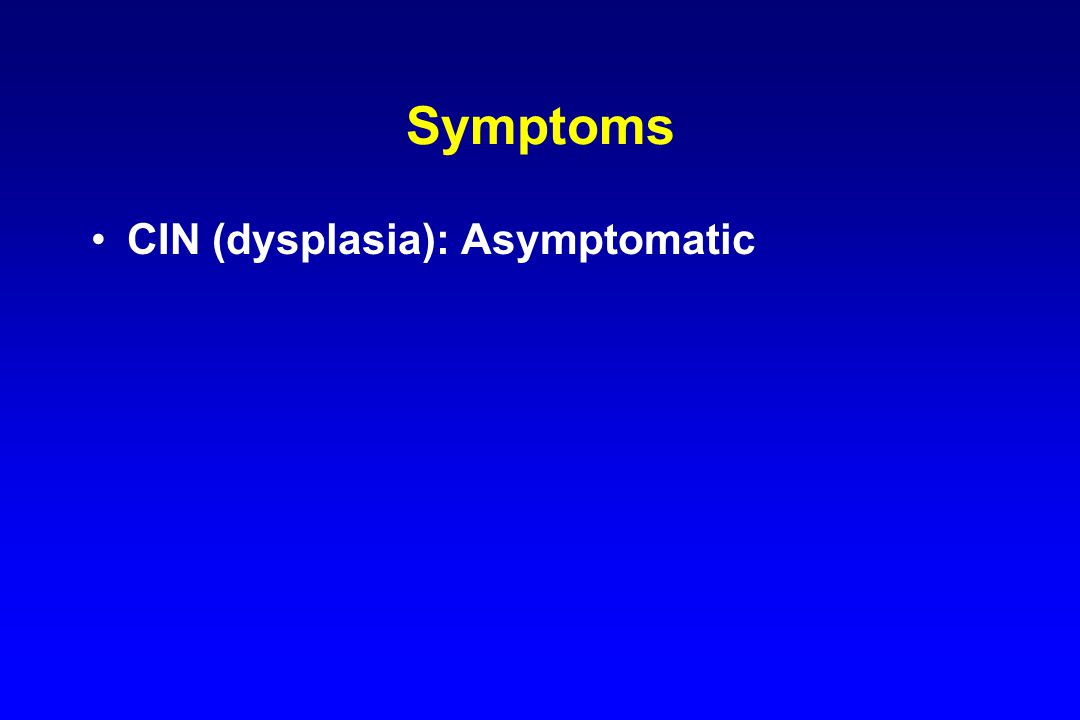 CIN (dysplasia): Asymptomatic
