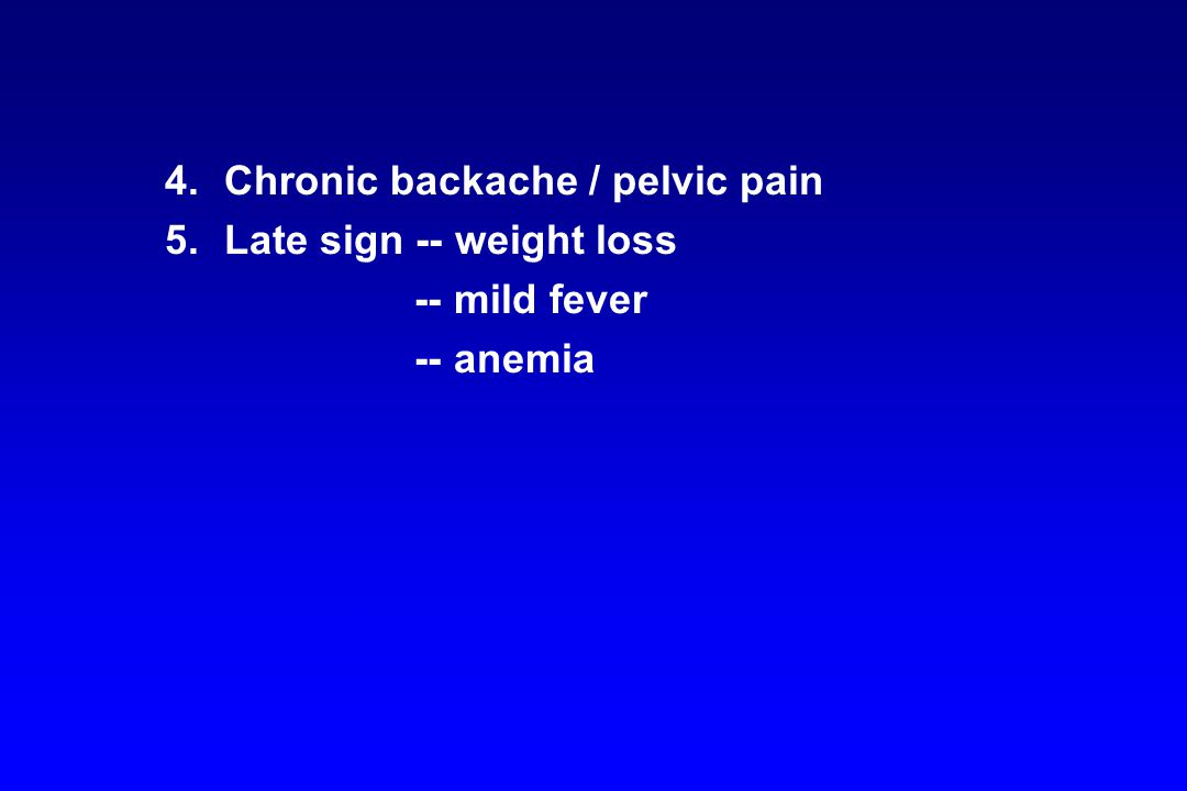 5.Late sign -- weight loss -- mild fever -- anemia