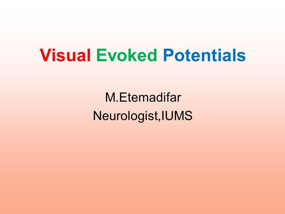 Visual Evoked Potentials M.Etemadifar Neurologist,IUMS