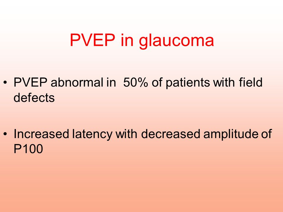 PVEP in glaucoma PVEP abnormal in 50% of patients with field defects Increased latency with decreased amplitude of P100