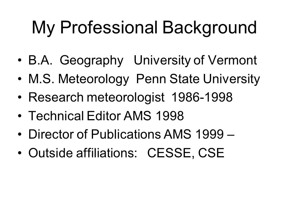 My Professional Background B.A. Geography University of Vermont M.S.