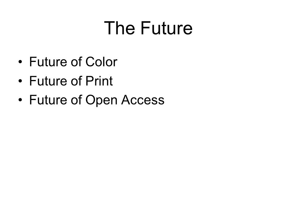 The Future Future of Color Future of Print Future of Open Access
