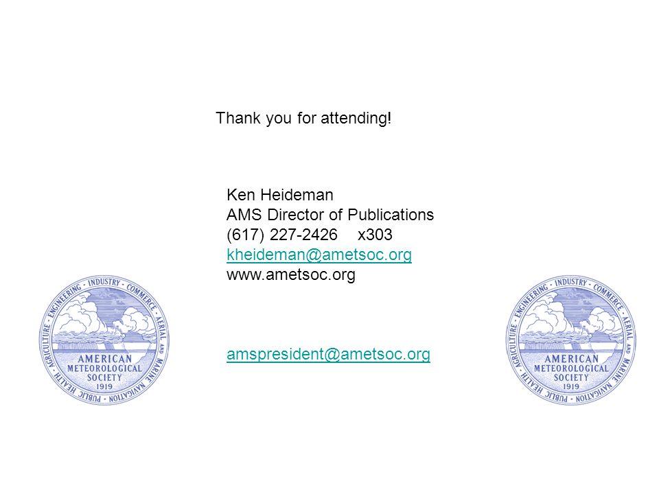 Thank you for attending! Ken Heideman AMS Director of Publications (617) 227-2426 x303 kheideman@ametsoc.org www.ametsoc.org amspresident@ametsoc.org