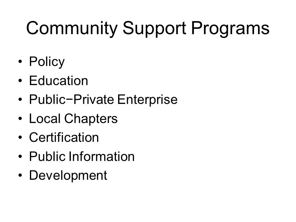 Community Support Programs Policy Education Public−Private Enterprise Local Chapters Certification Public Information Development