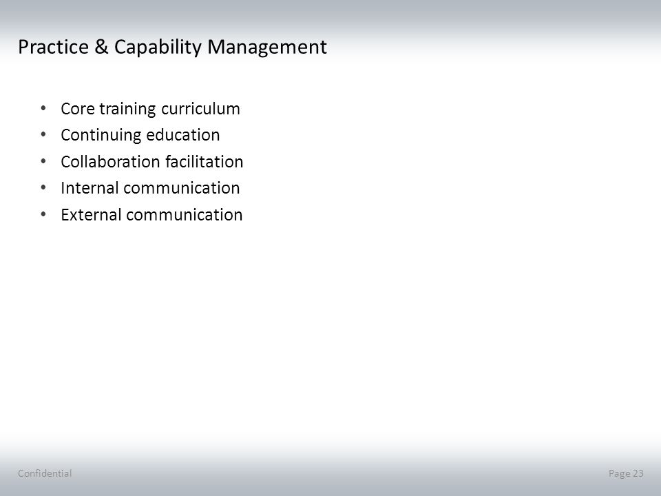 Practice & Capability Management Core training curriculum Continuing education Collaboration facilitation Internal communication External communication ConfidentialPage 23
