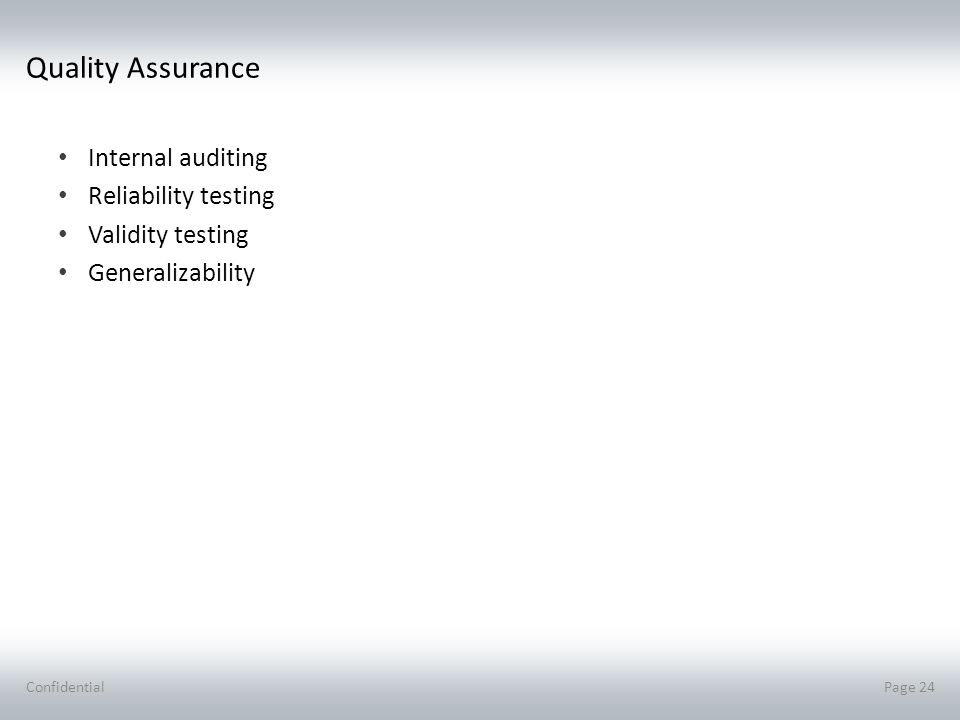 Quality Assurance Internal auditing Reliability testing Validity testing Generalizability ConfidentialPage 24