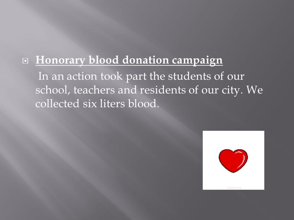  Honorary blood donation campaign In an action took part the students of our school, teachers and residents of our city.