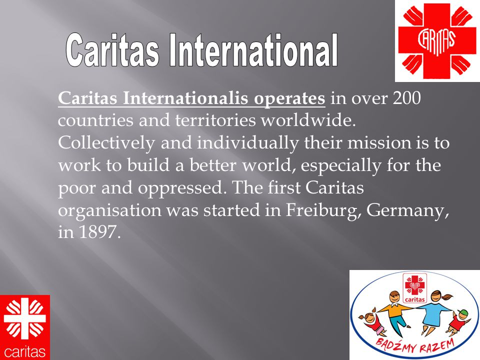 Caritas Internationalis operates in over 200 countries and territories worldwide.
