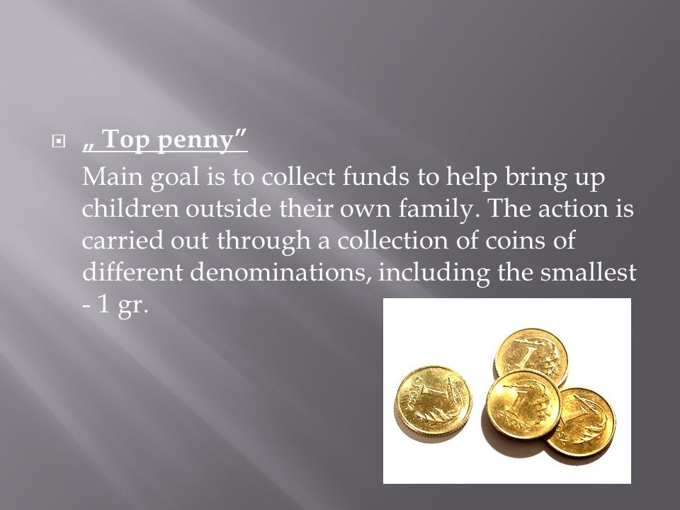" "" Top penny Main goal is to collect funds to help bring up children outside their own family."