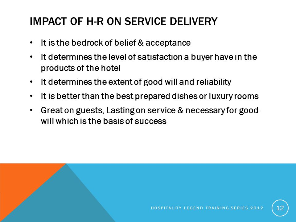 IMPACT OF H-R ON SERVICE DELIVERY It is the bedrock of belief & acceptance It determines the level of satisfaction a buyer have in the products of the