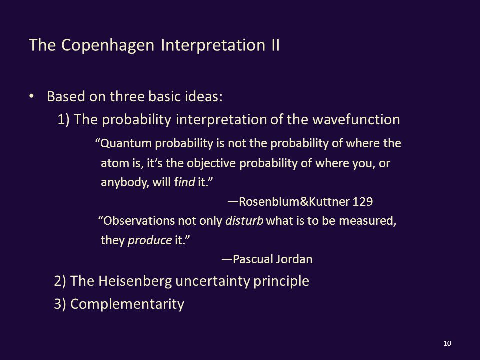 "The Copenhagen Interpretation II Based on three basic ideas: 1) The probability interpretation of the wavefunction ""Quantum probability is not the pro"