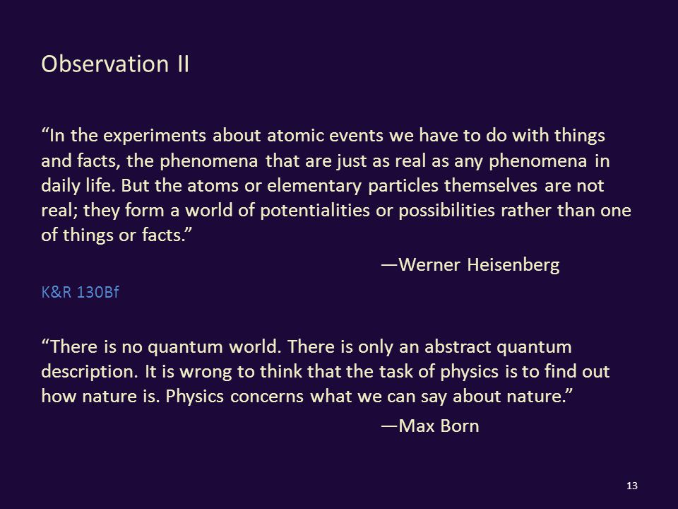"Observation II ""In the experiments about atomic events we have to do with things and facts, the phenomena that are just as real as any phenomena in da"