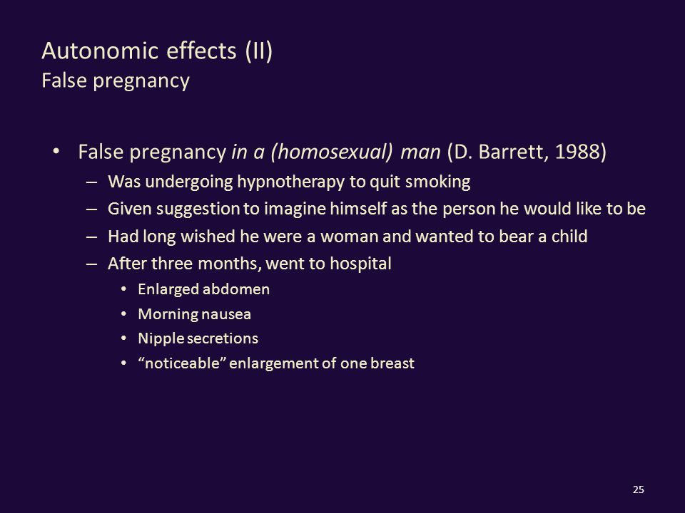 Autonomic effects (II) False pregnancy False pregnancy in a (homosexual) man (D. Barrett, 1988) – Was undergoing hypnotherapy to quit smoking – Given