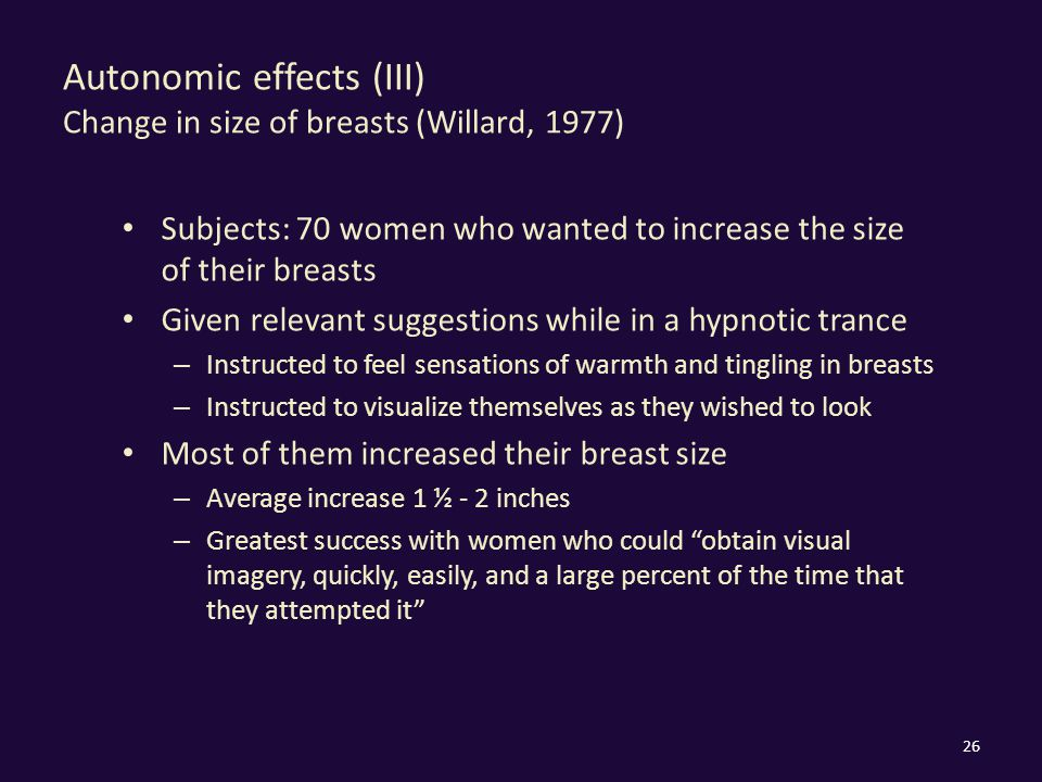 Autonomic effects (III) Change in size of breasts (Willard, 1977) Subjects: 70 women who wanted to increase the size of their breasts Given relevant s