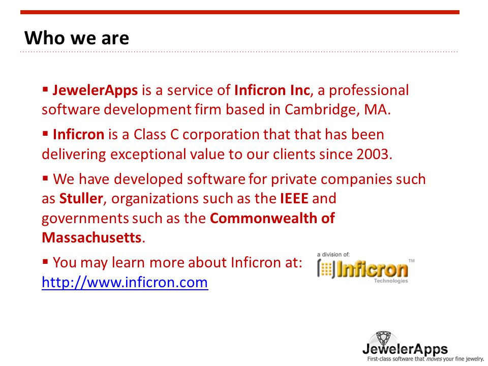 Who we are  JewelerApps is a service of Inficron Inc, a professional software development firm based in Cambridge, MA.