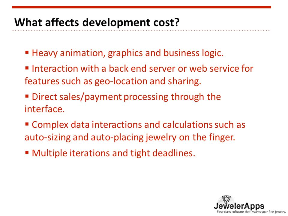 What affects development cost.  Heavy animation, graphics and business logic.