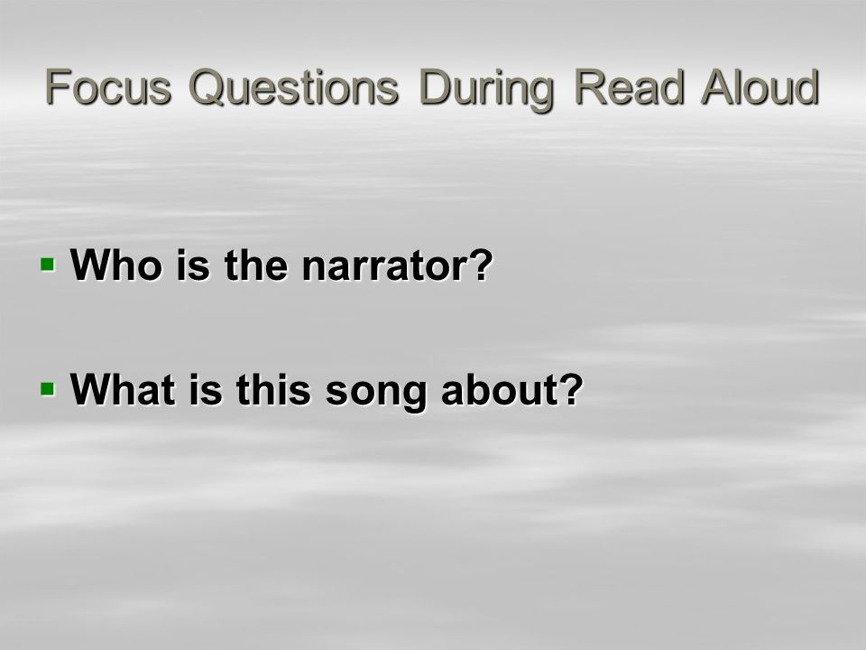 Focus Questions During Read Aloud  Who is the narrator  What is this song about