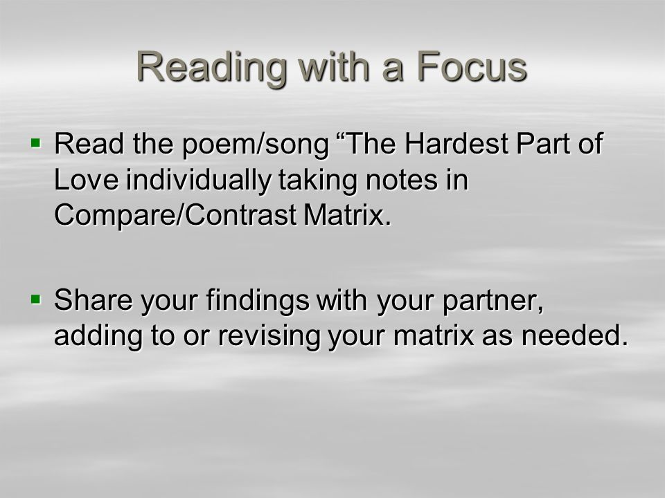 Reading with a Focus  Read the poem/song The Hardest Part of Love individually taking notes in Compare/Contrast Matrix.