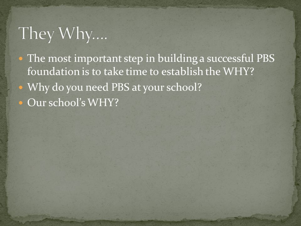 The most important step in building a successful PBS foundation is to take time to establish the WHY.