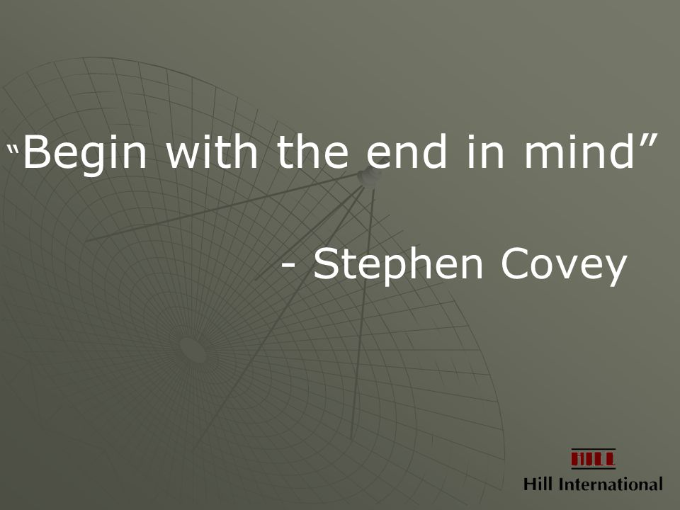 Begin with the end in mind - Stephen Covey