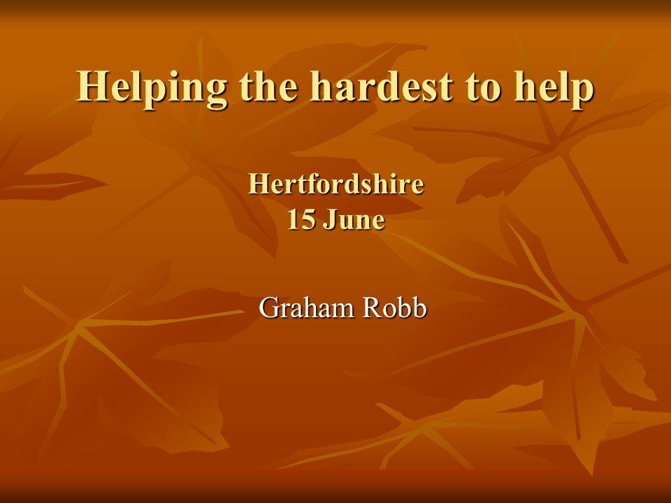 Graham Robb Graham Robb Helping the hardest to help Hertfordshire 15 June