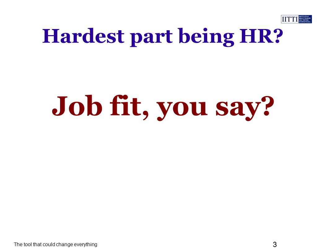 The tool that could change everything 3 Hardest part being HR Job fit, you say