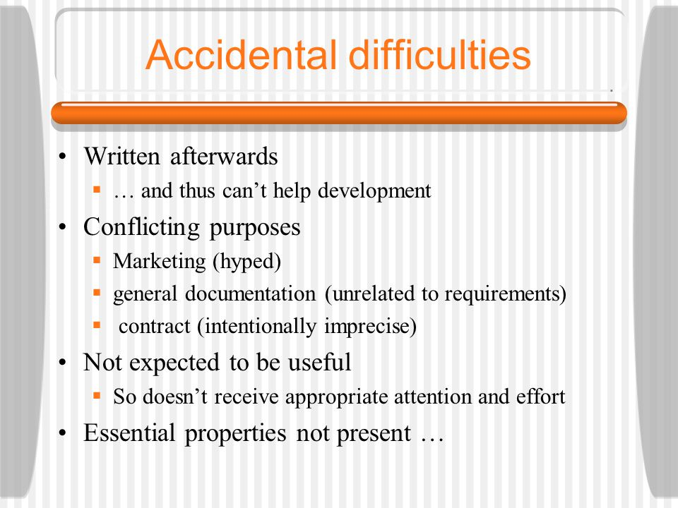 Accidental difficulties Written afterwards  … and thus can't help development Conflicting purposes  Marketing (hyped)  general documentation (unrel