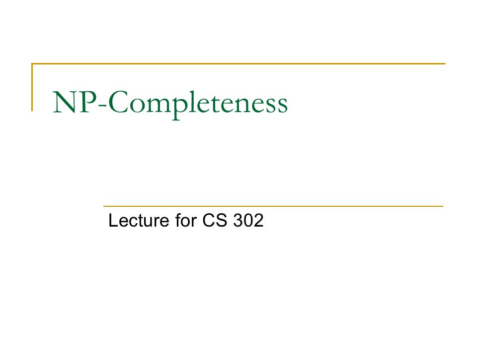 NP-Completeness Lecture for CS 302