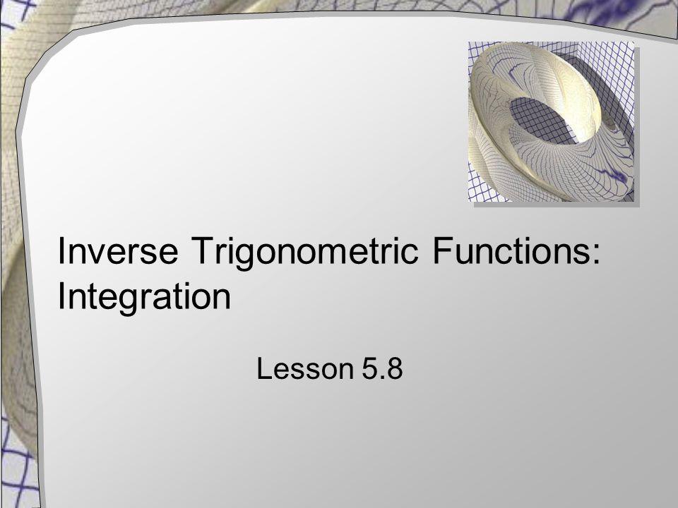 Inverse Trigonometric Functions: Integration Lesson 5.8